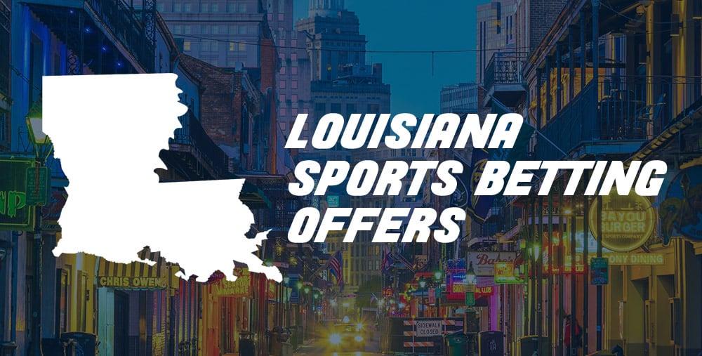 Best Louisiana Sports Betting Bonus Offers